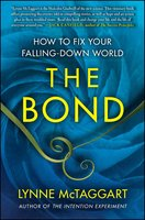 The Bond: How to Fix Your Falling-Down World - Lynne McTaggart
