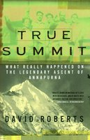 True Summit: What Really Happened on the Legendary Ascent on Annapurna - David Roberts