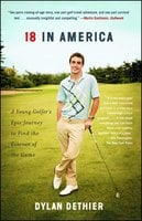 18 in America: A Young Golfer's Epic Journey to Find the Essence of the Game - Dylan Dethier