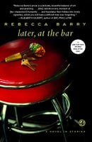 Later, at the Bar: A Novel in Stories - Rebecca Barry