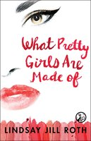 What Pretty Girls Are Made Of - Lindsay Jill Roth