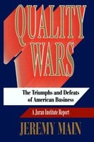 Quality Wars: The Triumphs and Defeats of American Business - Jeremy Main