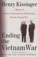 Ending the Vietnam War: A History of America's Involvement in and Extrication from the Vietnam War - Henry Kissinger
