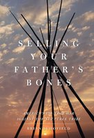 Selling Your Father's Bones: America's 140-Year War against the Nez Perce Tribe - Brian Schofield