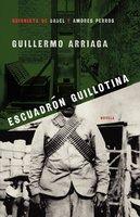 Escuadrón Guillotina (Guillotine Squad) - Guillermo Arriaga