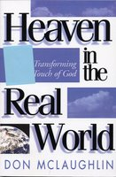 Heaven in the Real World: The Transforming Touch of God - Don McLaughlin