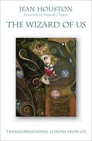 The Wizard of Us: Transformational Lessons from Oz - Jean Houston