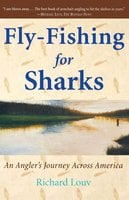 Fly-Fishing for Sharks: An American Journey - Richard Louv