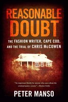 Reasonable Doubt: The Fashion Writer, Cape Cod, and the Trial of Chris McCowen - Peter Manso