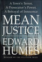 Mean Justice: A Town's Terror, A Prosecutor's Power, A Betrayal of Innocence - Edward Humes
