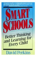 Smart Schools: From Training Memories to Educating Minds - David Perkins