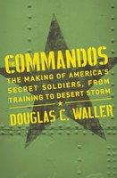 Commandos: The Making Of America's Secrets - Douglas Waller