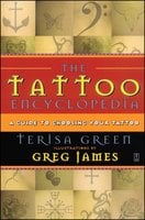 The Tattoo Encyclopedia: A Guide to Choosing Your Tattoo - Terisa Green