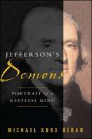 Jefferson's Demons: Portrait of a Restless Mind - Michael Knox Beran