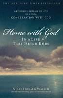 Home with God: In a Life That Never Ends - Neale Donald Walsch
