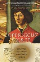 Copernicus' Secret: How the Scientific Revolution Began - Jack Repcheck