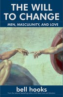 The Will to Change: Men, Masculinity, and Love - Bell Hooks