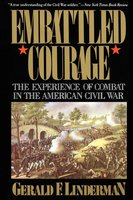 Embattled Courage: The Experience of Combat in the American Civil War - Gerald Linderman