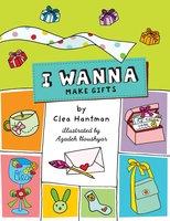I Wanna Make Gifts - Clea Hantman