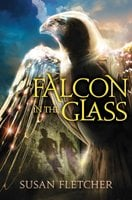 Falcon in the Glass - Susan Fletcher