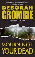 Mourn Not Your Dead: A Duncan Kincaid/Gemma James Crime Novel - Deborah Crombie