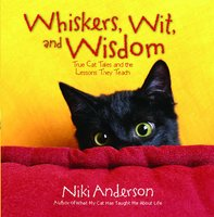 Whiskers, Wit, and Wisdom: True Cat Tales and the Lessons They Teach - Niki Anderson