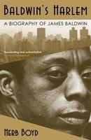 Baldwin's Harlem: A Biography of James Baldwin - Herb Boyd