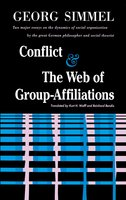 Conflict And The Web Of Group Affiliations - George Simmel