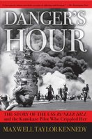 Danger's Hour: The Story of the USS Bunker Hill and the Kamikaze Pilot Who Crippled Her - Maxwell Taylor Kennedy