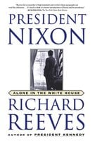 President Nixon: Alone in the White House - Richard Reeves