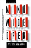Mind Wide Open: Your Brain and the Neuroscience of Everyday Life - Steven Johnson