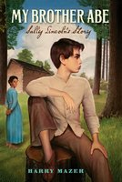 My Brother Abe: Sally Lincoln's Story - Harry Mazer