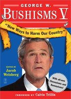 George W. Bushisms V: New Ways to Harm Our Country - Jacob Weisberg