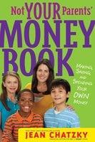 Not Your Parents' Money Book - Jean Chatzky