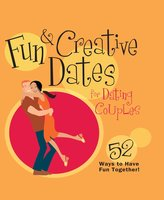 Fun & Creative Dates for Dating Couples: 52 Ways to Have Fun Together - Howard Books