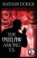 The Outlaw Among Us - Nathan Dodge