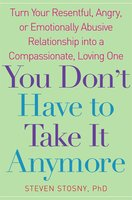 You Don't Have to Take it Anymore - Steven Stosny