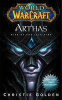 World of Warcraft: Arthas: Rise of the Lich King - Christie Golden