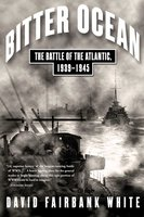 Bitter Ocean: The Battle of the Atlantic, 1939-1945 - David Fairbank White