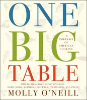 One Big Table: 600 recipes from the nation's best home cooks, farmers, fishermen, pit-masters, and chefs - Molly O'Neill