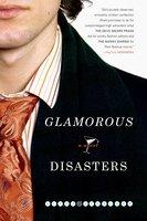 Glamorous Disasters - Eliot Schrefer