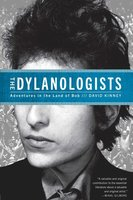 The Dylanologists: Adventures in the Land of Bob - David Kinney