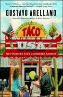 Taco USA: How Mexican Food Conquered America - Gustavo Arellano