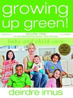 Growing Up Green: Baby and Child Care - Deirdre Imus