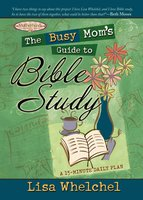 The Busy Mom's Guide to Bible Study - Lisa Whelchel