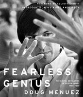 Fearless Genius: The Digital Revolution in Silicon Valley 1985-2000 - Doug Menuez