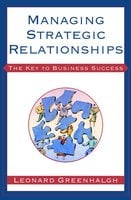 Managing Strategic Relationships: The Key to Business Success - Leonard Greenhalgh