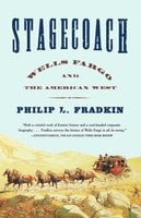 Stagecoach: Wells Fargo and the American West - Philip L. Fradkin