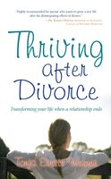 Thriving After Divorce: Transforming Your Life When a Relationship Ends - Tonja Evetts Weimer