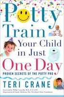 Potty Train Your Child in Just One Day: Proven Secrets of the Potty Pro - Teri Crane